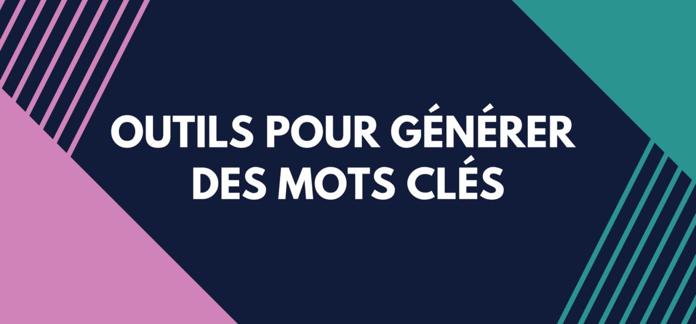 OUTILS POUR GÉNÉRER DES MOTS CLÉS